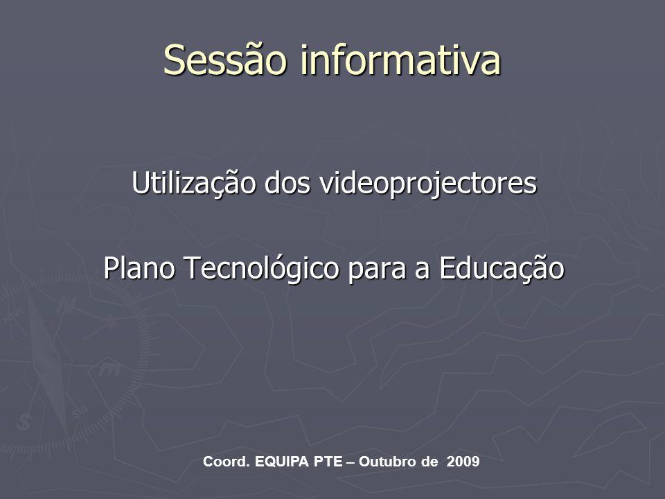 Sessão informativa Utilização dos videoprojectores Plano Tecnológico para a Educação Coord. EQUIPA PTE – Outubro de 2009