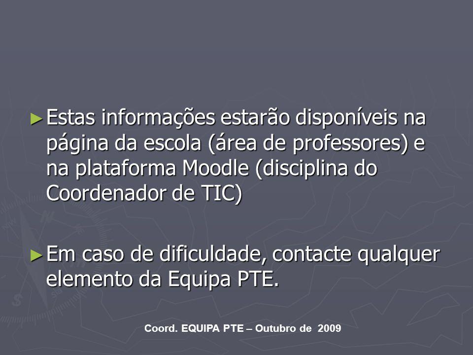 Estas informações estarão disponíveis na página da escola (área de professores) e na plataforma Moodle (disciplina do Coordenador de TIC) Estas inform