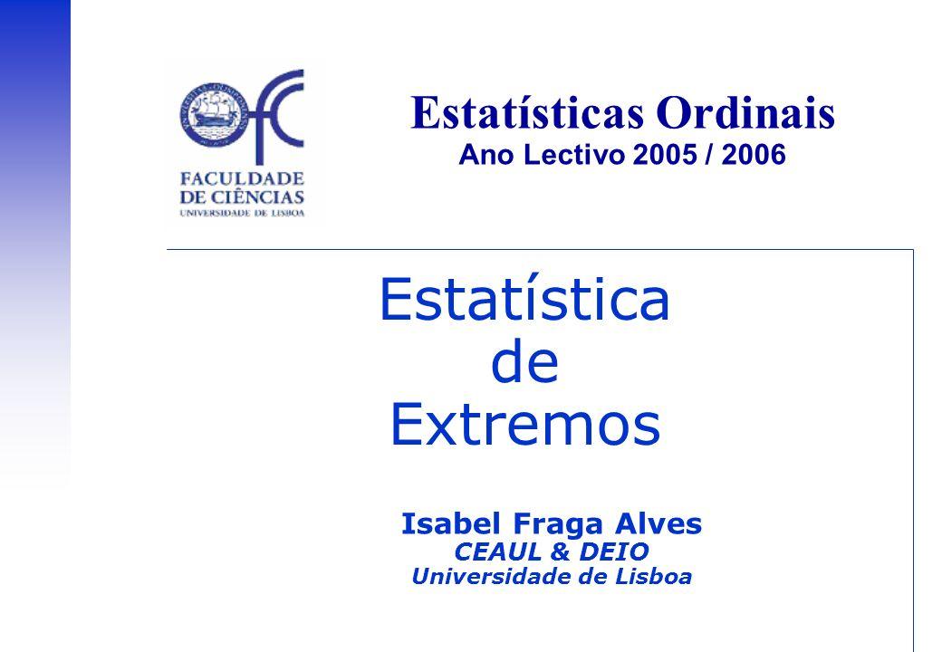 Ano Lectivo 2005 / 2006 – 11 Curso Pós-graduado de Especialização em Probabilidades e Estatística, Isabel Fraga Alves Exemplos de Aplicação Engenharia Marítima alturas de onda para a construção de plataformas, diques, molhes costeiros, quebra-mar, etc.