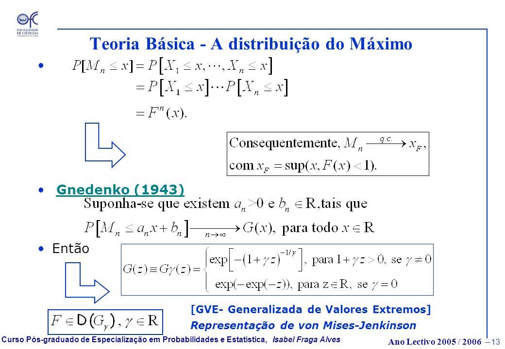 Ano Lectivo 2005 / 2006 – 12 Curso Pós-graduado de Especialização em Probabilidades e Estatística, Isabel Fraga Alves Modelos de Valores Extremos Anál