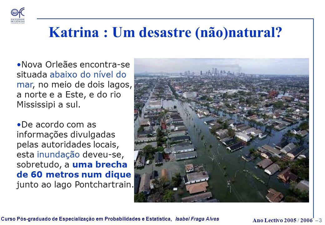 Ano Lectivo 2005 / 2006 – 3 Curso Pós-graduado de Especialização em Probabilidades e Estatística, Isabel Fraga Alves Katrina : Um desastre (não)natural.