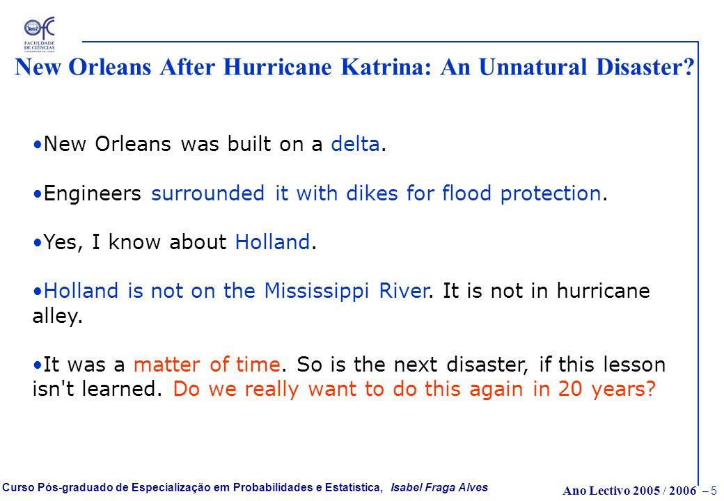 Ano Lectivo 2005 / 2006 – 5 Curso Pós-graduado de Especialização em Probabilidades e Estatística, Isabel Fraga Alves New Orleans After Hurricane Katrina: An Unnatural Disaster.