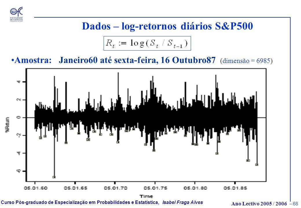 Ano Lectivo 2005 / 2006 – 67 Curso Pós-graduado de Especialização em Probabilidades e Estatística, Isabel Fraga Alves Standard&Poors 500 (S&P500) Valo