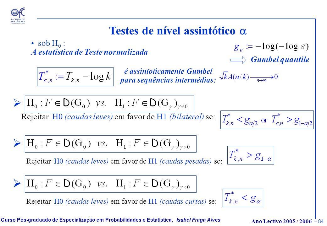 Ano Lectivo 2005 / 2006 – 83 Curso Pós-graduado de Especialização em Probabilidades e Estatística, Isabel Fraga Alves Testes de nível assintótico - qu