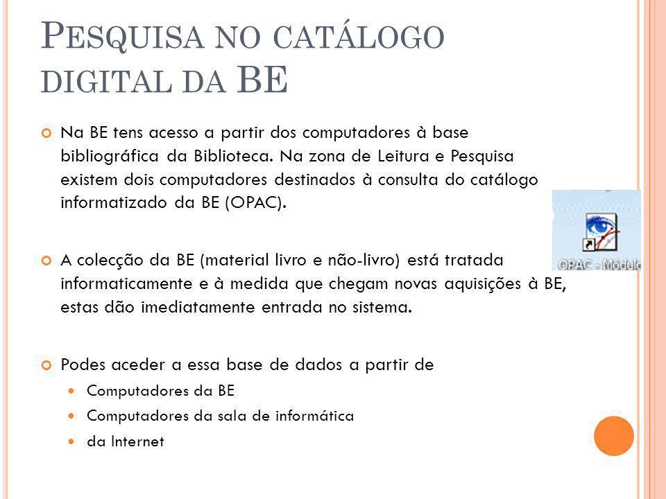 P ESQUISA NO CATÁLOGO DIGITAL DA BE Na BE tens acesso a partir dos computadores à base bibliográfica da Biblioteca. Na zona de Leitura e Pesquisa exis