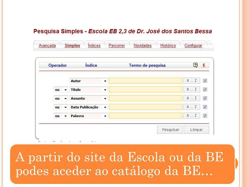 A partir do site da Escola ou da BE podes aceder ao catálogo da BE…
