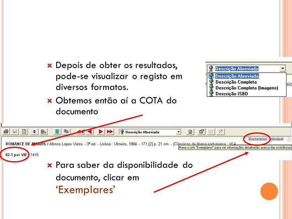 Depois de obter os resultados, pode-se visualizar o registo em diversos formatos. Obtemos então aí a COTA do documento Para saber da disponibilidade d