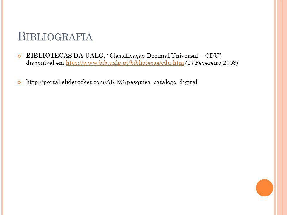 B IBLIOGRAFIA BIBLIOTECAS DA UALG, Classificação Decimal Universal – CDU, disponível em http://www.bib.ualg.pt/bibliotecas/cdu.htm (17 Fevereiro 2008)