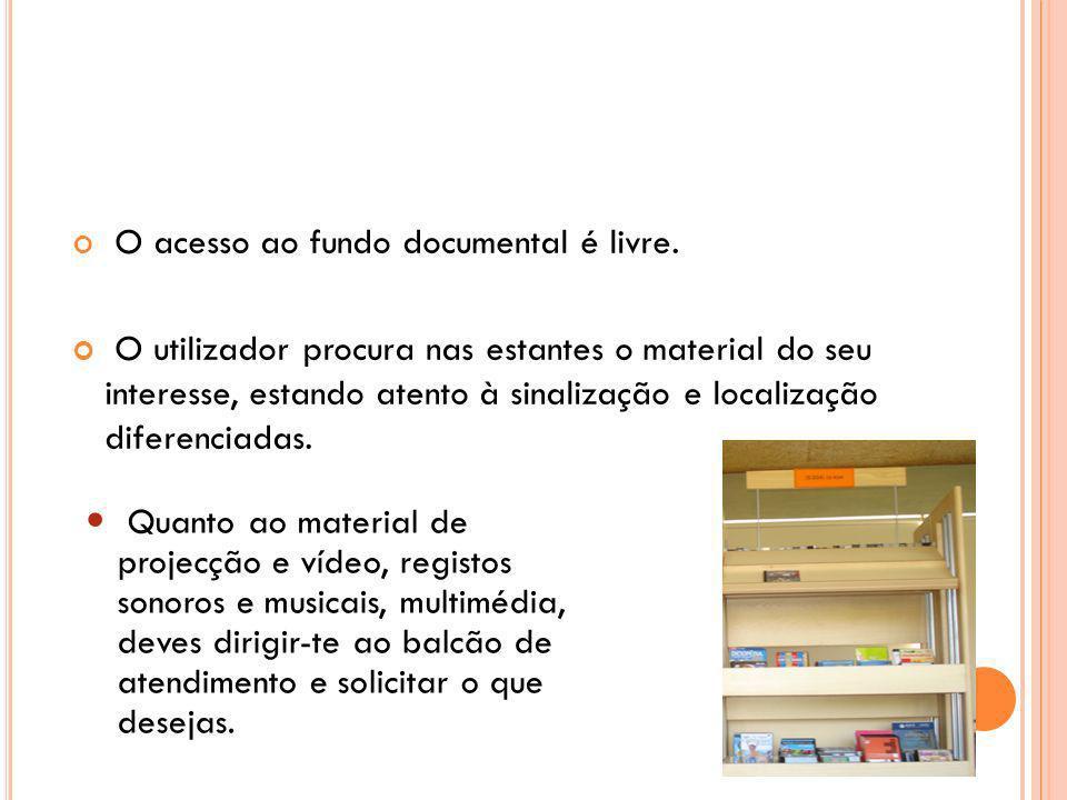 O acesso ao fundo documental é livre. O utilizador procura nas estantes o material do seu interesse, estando atento à sinalização e localização difere