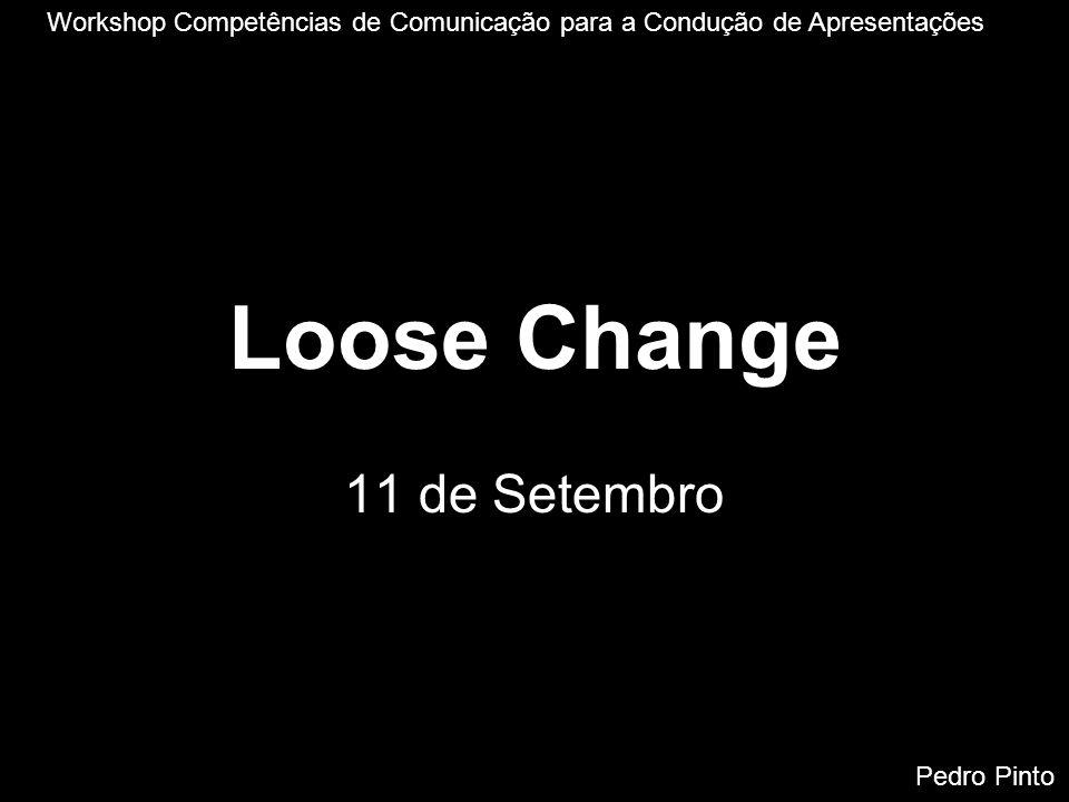 Loose Change32 Bibliografia http://www.loosechange911.com/ http://video.google.com/videoplay?docid=7866929448192753 501&q=loose+change+recut http://en.wikipedia.org/wiki/Loose_Change_%28video%29 pedromrpinto@gmail.com