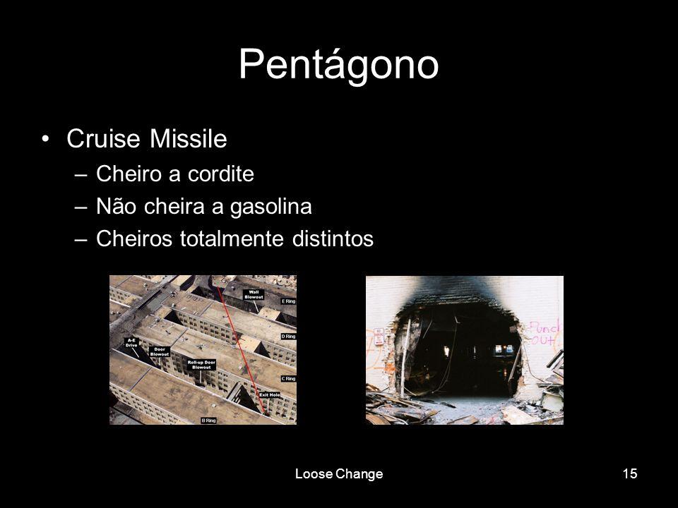 Loose Change15 Pentágono Cruise Missile –Cheiro a cordite –Não cheira a gasolina –Cheiros totalmente distintos
