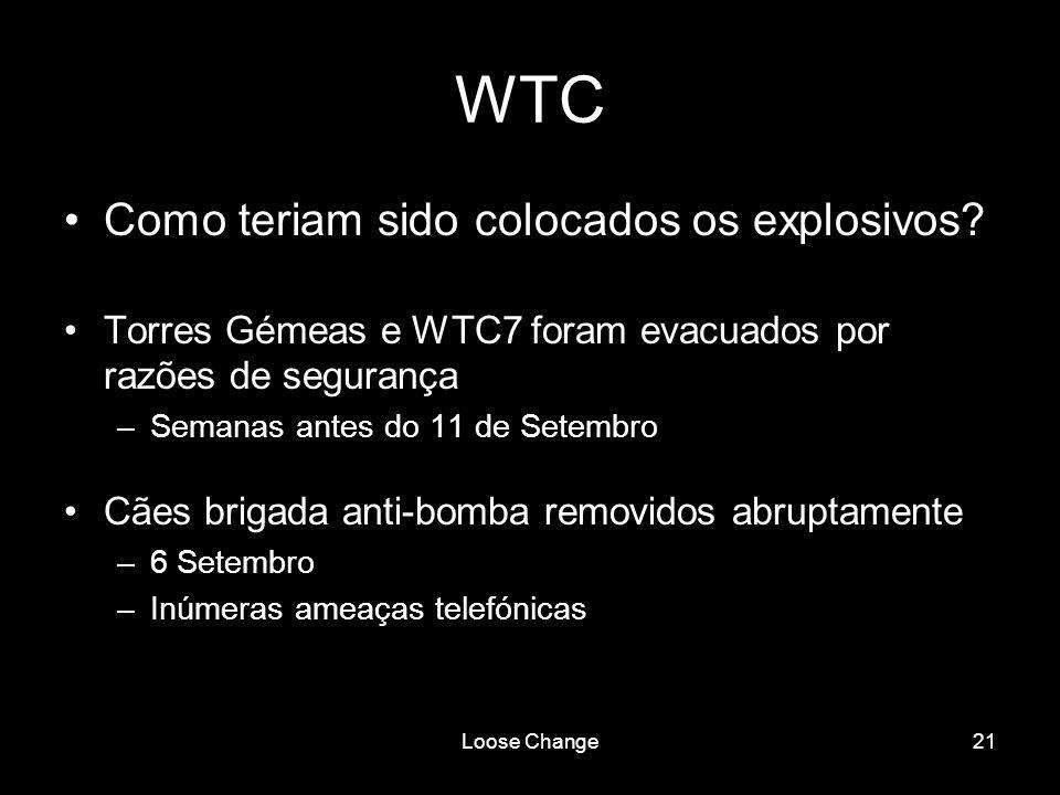 Loose Change21 WTC Como teriam sido colocados os explosivos? Torres Gémeas e WTC7 foram evacuados por razões de segurança –Semanas antes do 11 de Sete