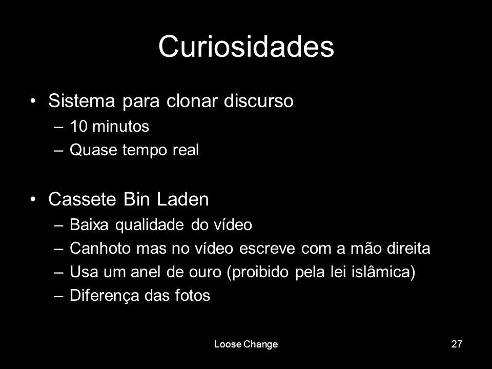 Loose Change27 Curiosidades Sistema para clonar discurso –10 minutos –Quase tempo real Cassete Bin Laden –Baixa qualidade do vídeo –Canhoto mas no víd