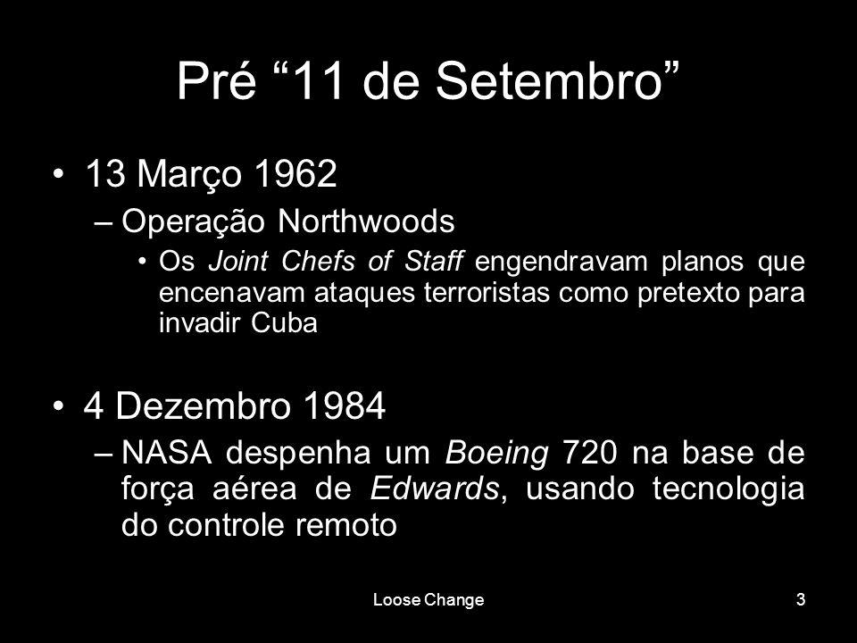 Loose Change3 Pré 11 de Setembro 13 Março 1962 –Operação Northwoods Os Joint Chefs of Staff engendravam planos que encenavam ataques terroristas como