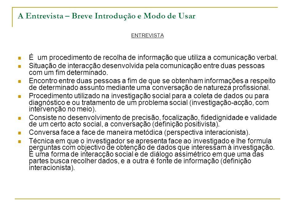 A Entrevista – Breve Introdução e Modo de Usar ENTREVISTA É um procedimento de recolha de informação que utiliza a comunicação verbal. Situação de int