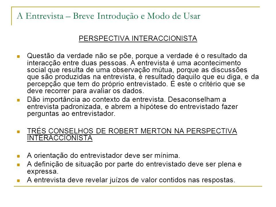 A Entrevista – Breve Introdução e Modo de Usar PERSPECTIVA INTERACCIONISTA Questão da verdade não se põe, porque a verdade é o resultado da interacção