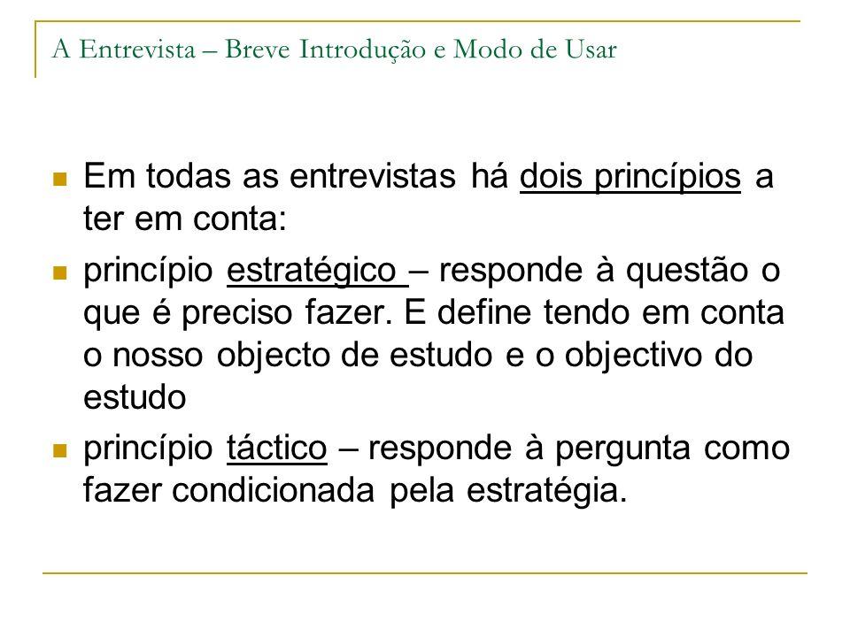 A Entrevista – Breve Introdução e Modo de Usar Em todas as entrevistas há dois princípios a ter em conta: princípio estratégico – responde à questão o