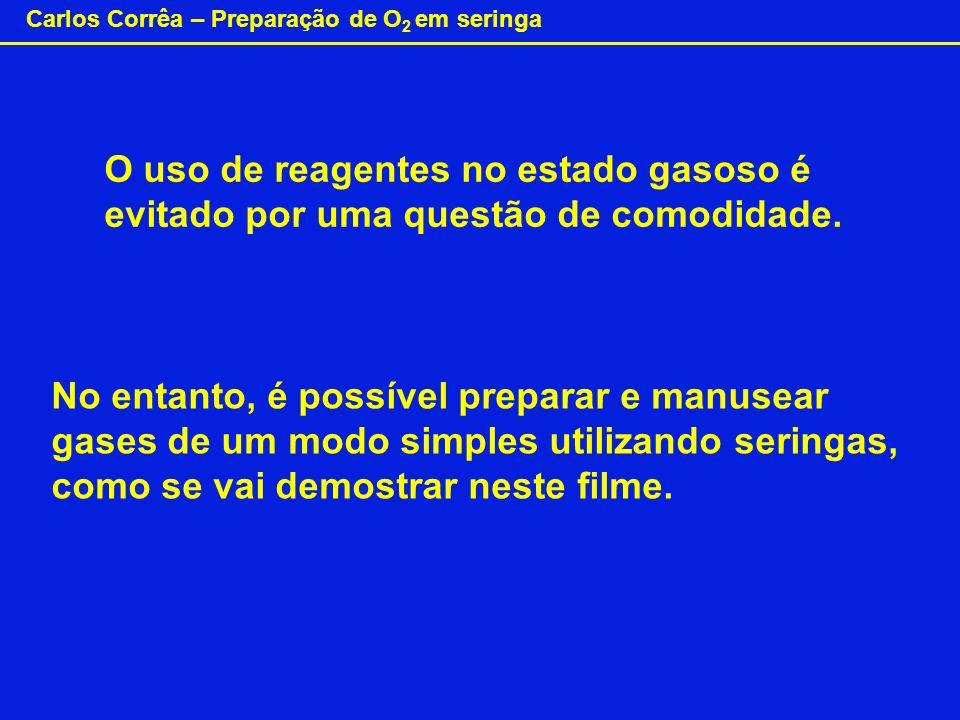 Carlos Corrêa – Preparação de O 2 em seringa O uso de reagentes no estado gasoso é evitado por uma questão de comodidade. No entanto, é possível prepa