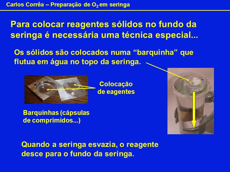 Carlos Corrêa – Preparação de O 2 em seringa Para colocar reagentes sólidos no fundo da seringa é necessária uma técnica especial... Os sólidos são co