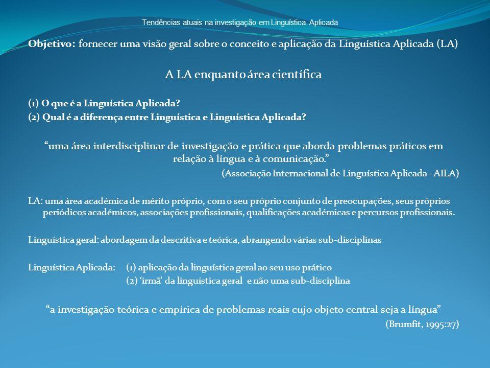 Tendências atuais na investigação em Linguística Aplicada Objetivo: fornecer uma visão geral sobre o conceito e aplicação da Linguística Aplicada (LA)