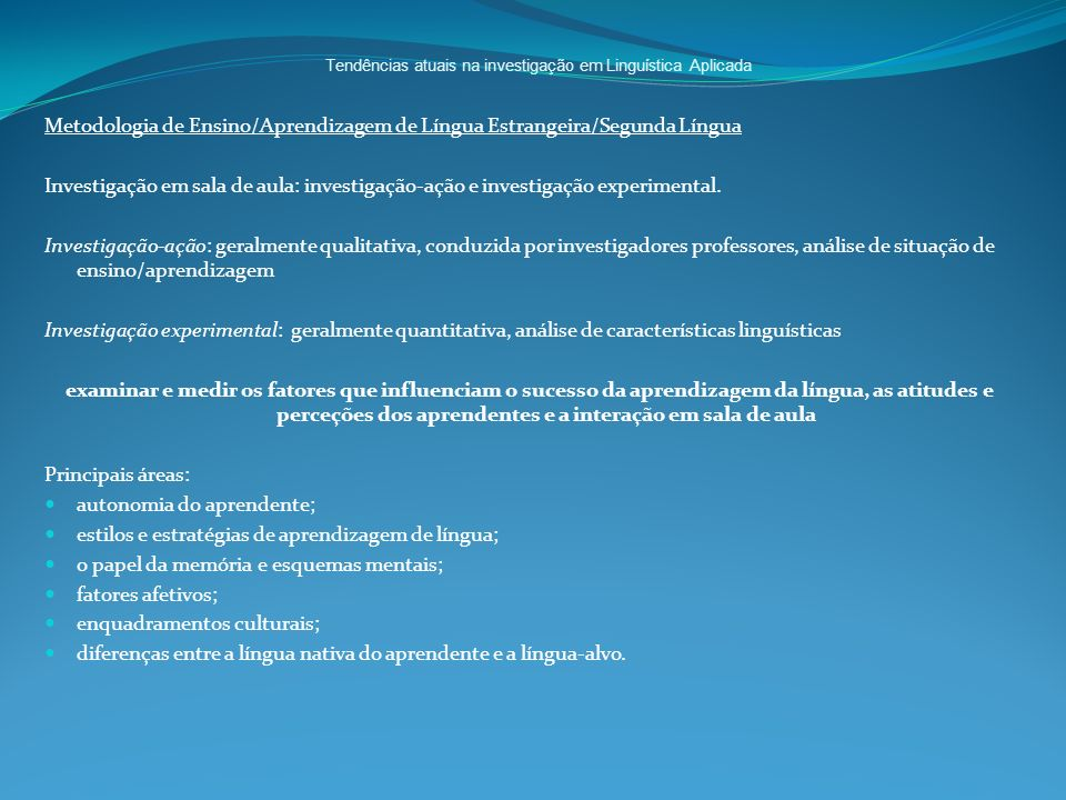 Tendências atuais na investigação em Linguística Aplicada Metodologia de Ensino/Aprendizagem de Língua Estrangeira/Segunda Língua Investigação em sala