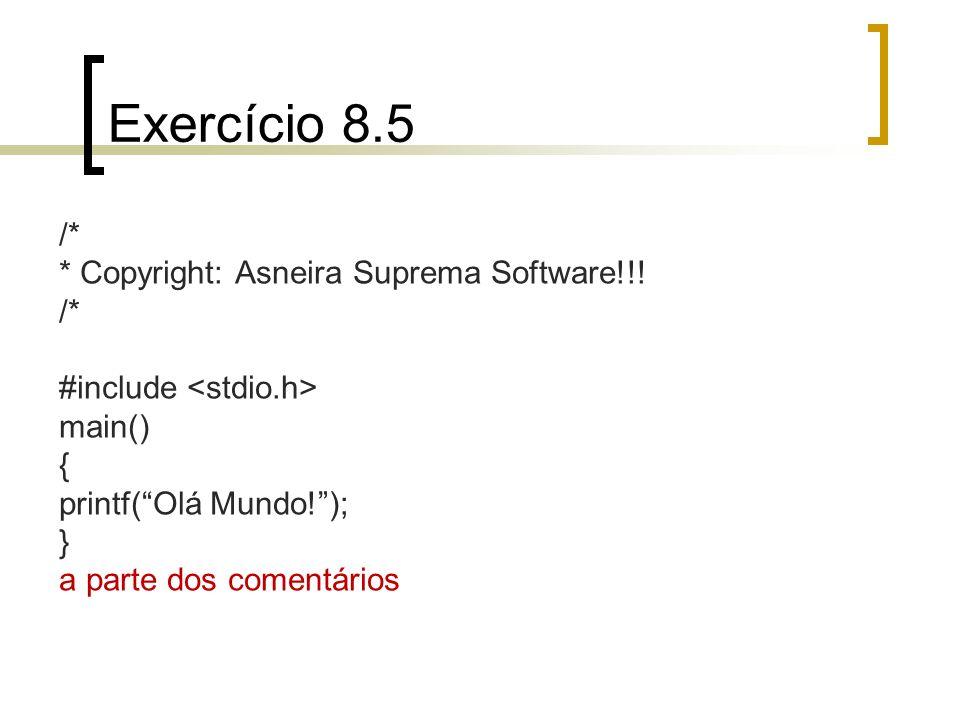 Exercício 8.5 /* * Copyright: Asneira Suprema Software!!! /* #include main() { printf(Olá Mundo!); } a parte dos comentários