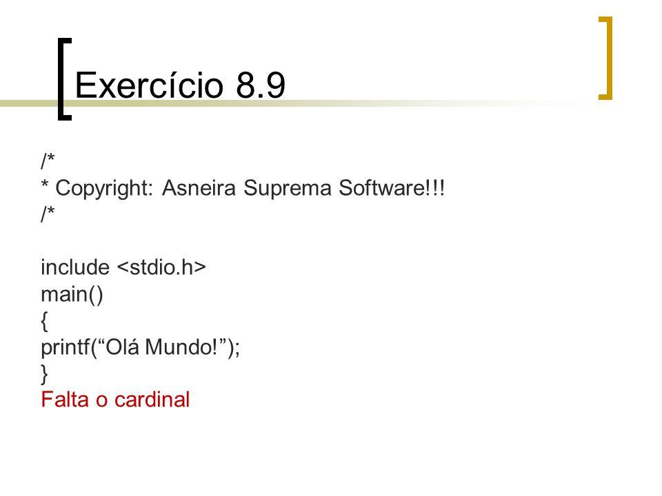 Exercício 8.9 /* * Copyright: Asneira Suprema Software!!! /* include main() { printf(Olá Mundo!); } Falta o cardinal