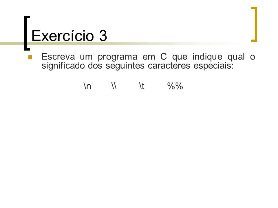 Exercício 3 Escreva um programa em C que indique qual o significado dos seguintes caracteres especiais: \n\\\t%