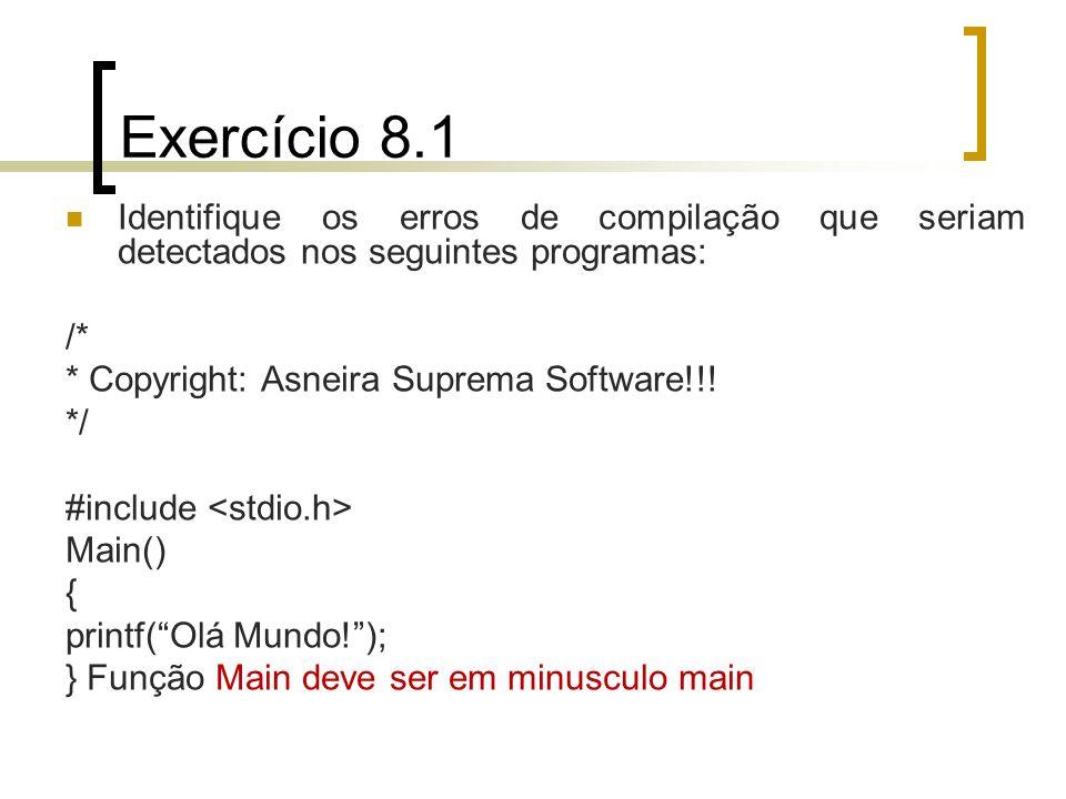 Exercício 8.1 Identifique os erros de compilação que seriam detectados nos seguintes programas: /* * Copyright: Asneira Suprema Software!!! */ #includ