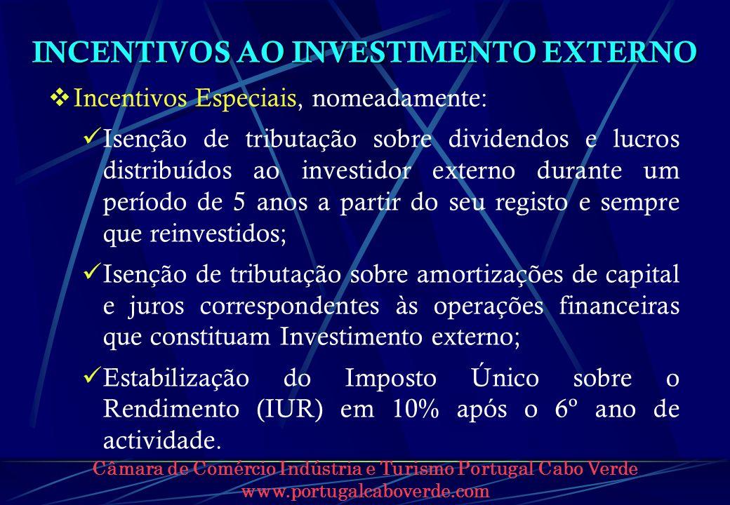 Câmara de Comércio Indústria e Turismo Portugal Cabo Verde www.portugalcaboverde.com INCENTIVOS AO INVESTIMENTO EXTERNO Incentivos Especiais, nomeadam