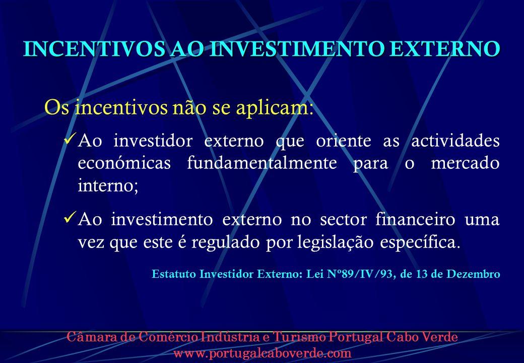 Câmara de Comércio Indústria e Turismo Portugal Cabo Verde www.portugalcaboverde.com INCENTIVOS AO INVESTIMENTO EXTERNO Os incentivos não se aplicam: