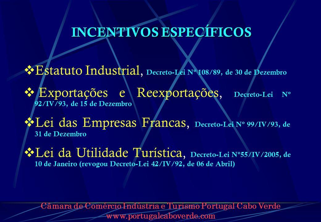 Câmara de Comércio Indústria e Turismo Portugal Cabo Verde www.portugalcaboverde.com INCENTIVOS ESPECÍFICOS Estatuto Industrial, Decreto-Lei Nº 108/89