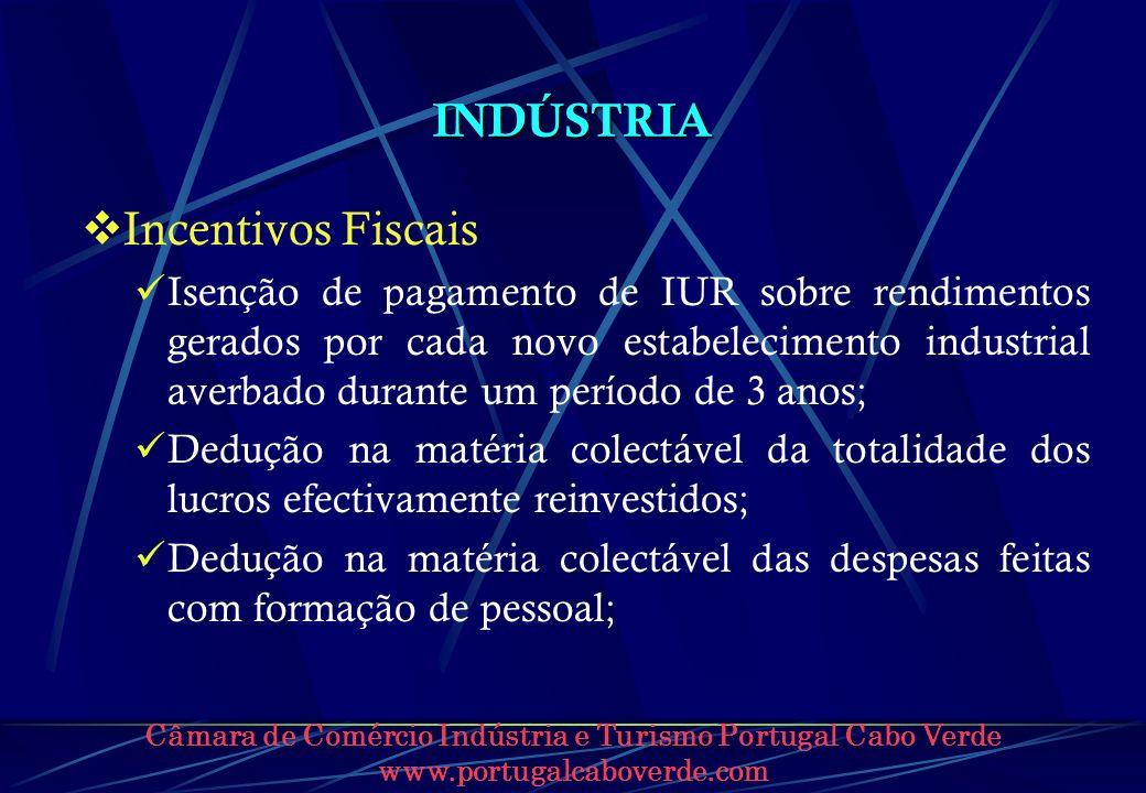 Câmara de Comércio Indústria e Turismo Portugal Cabo Verde www.portugalcaboverde.com INDÚSTRIA Incentivos Fiscais Isenção de pagamento de IUR sobre re