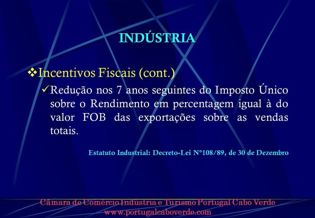 Câmara de Comércio Indústria e Turismo Portugal Cabo Verde www.portugalcaboverde.com INDÚSTRIA Incentivos Fiscais (cont.) Redução nos 7 anos seguintes