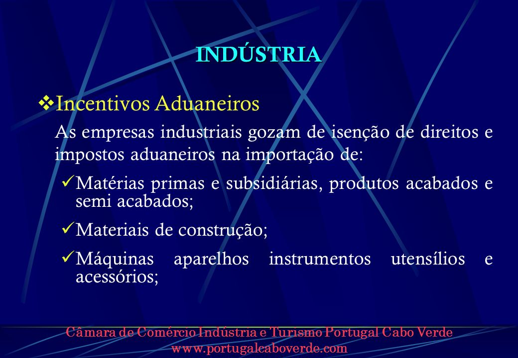 Câmara de Comércio Indústria e Turismo Portugal Cabo Verde www.portugalcaboverde.com INDÚSTRIA Incentivos Aduaneiros As empresas industriais gozam de