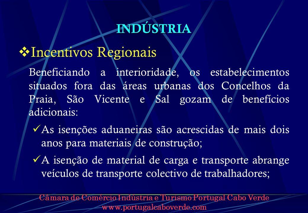 Câmara de Comércio Indústria e Turismo Portugal Cabo Verde www.portugalcaboverde.com INDÚSTRIA Incentivos Regionais Beneficiando a interioridade, os e