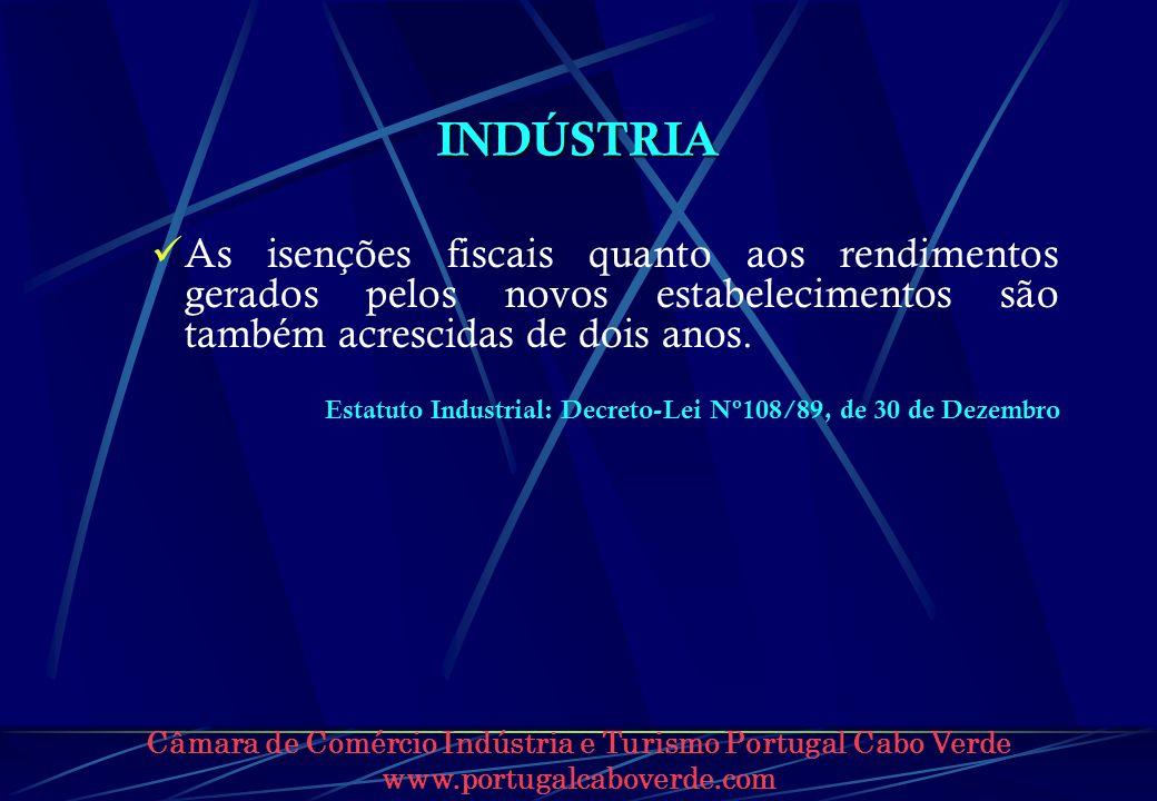 Câmara de Comércio Indústria e Turismo Portugal Cabo Verde www.portugalcaboverde.com INDÚSTRIA As isenções fiscais quanto aos rendimentos gerados pelo