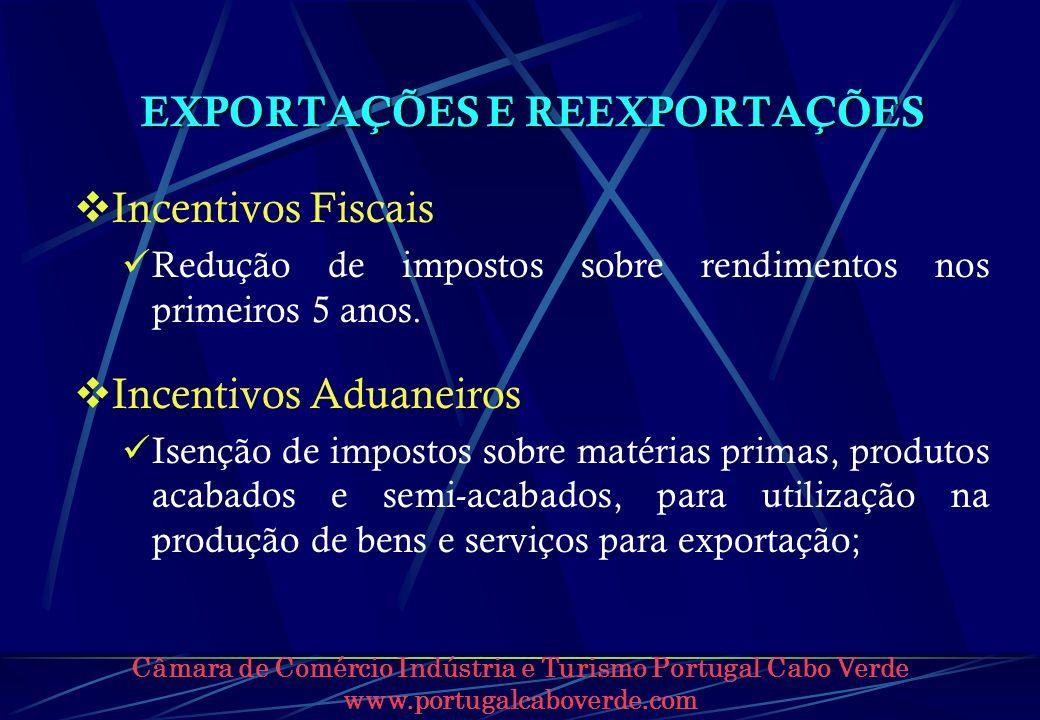 Câmara de Comércio Indústria e Turismo Portugal Cabo Verde www.portugalcaboverde.com EXPORTAÇÕES E REEXPORTAÇÕES Incentivos Fiscais Redução de imposto