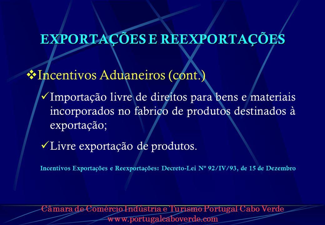 Câmara de Comércio Indústria e Turismo Portugal Cabo Verde www.portugalcaboverde.com EXPORTAÇÕES E REEXPORTAÇÕES Incentivos Aduaneiros (cont.) Importa