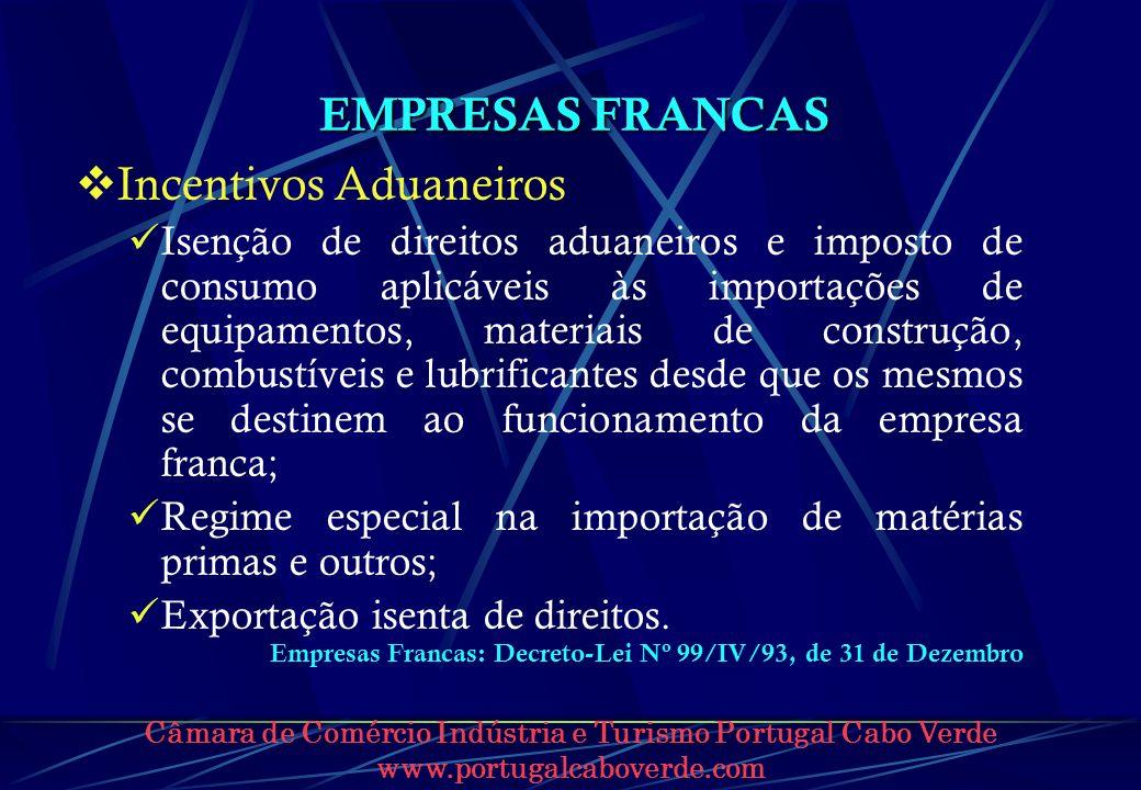 Câmara de Comércio Indústria e Turismo Portugal Cabo Verde www.portugalcaboverde.com EMPRESAS FRANCAS Incentivos Aduaneiros Isenção de direitos aduane