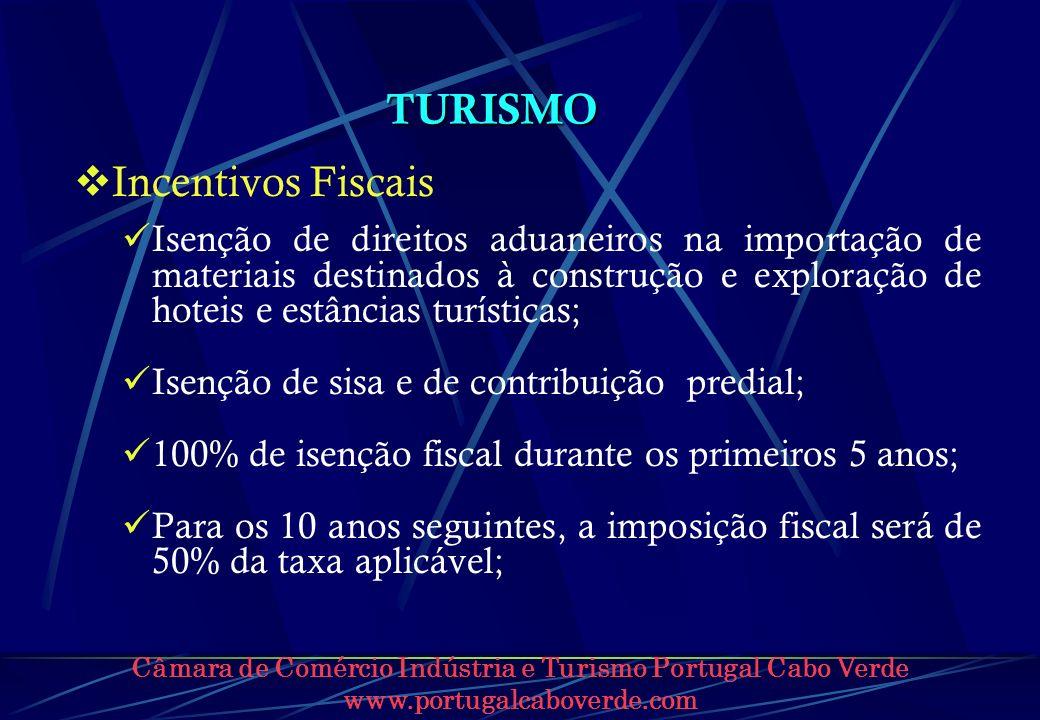 Câmara de Comércio Indústria e Turismo Portugal Cabo Verde www.portugalcaboverde.com TURISMO Incentivos Fiscais Isenção de direitos aduaneiros na impo