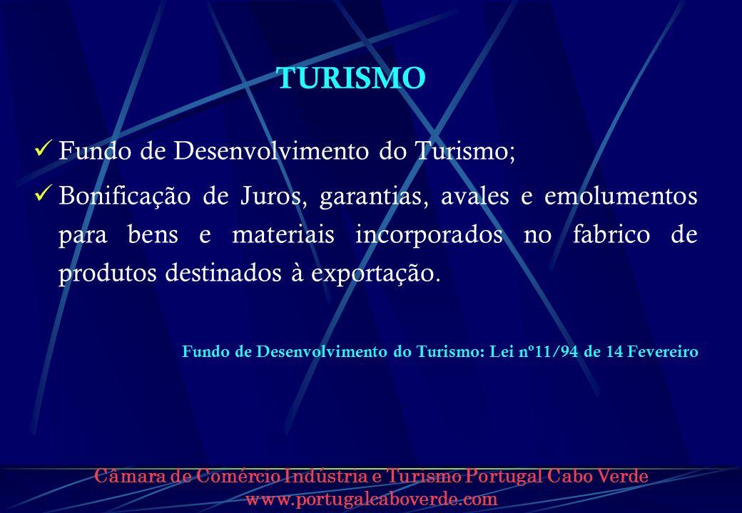 Câmara de Comércio Indústria e Turismo Portugal Cabo Verde www.portugalcaboverde.com TURISMO Fundo de Desenvolvimento do Turismo; Bonificação de Juros