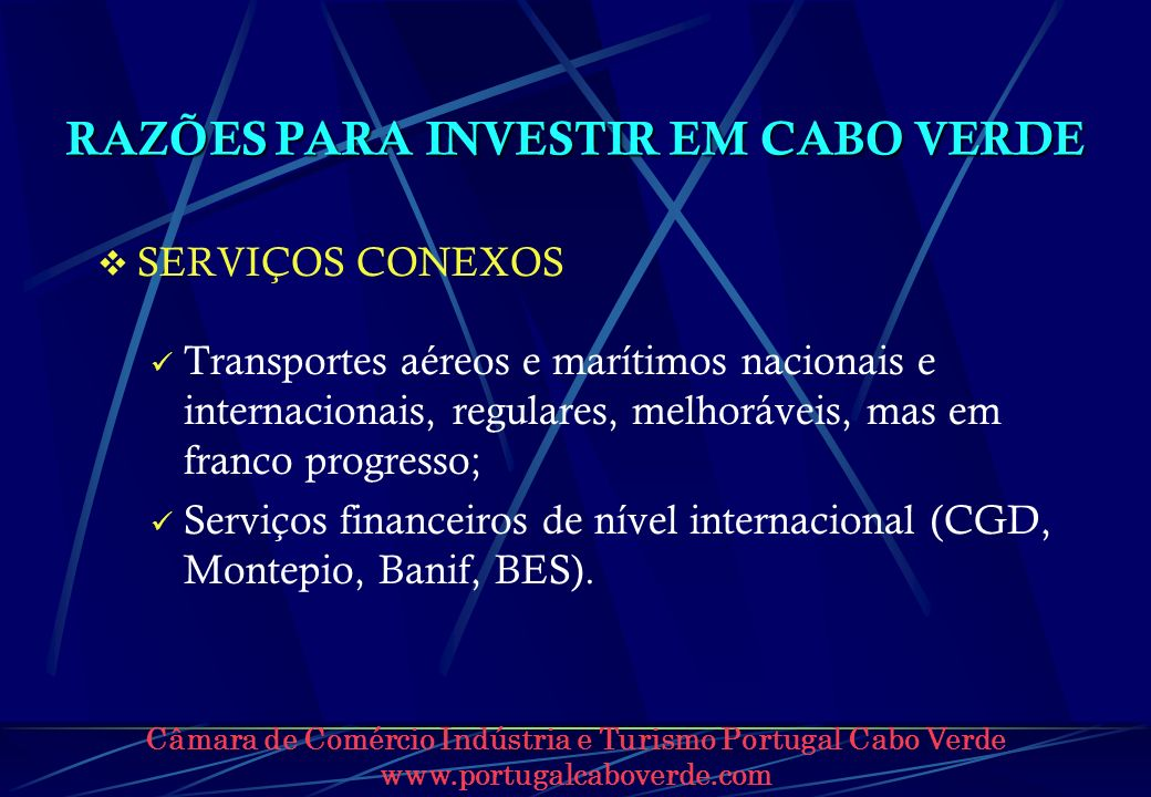 Câmara de Comércio Indústria e Turismo Portugal Cabo Verde www.portugalcaboverde.com RAZÕES PARA INVESTIR EM CABO VERDE SERVIÇOS CONEXOS Transportes a