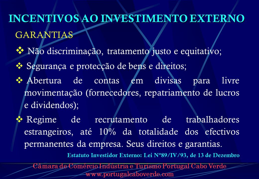 Câmara de Comércio Indústria e Turismo Portugal Cabo Verde www.portugalcaboverde.com INCENTIVOS AO INVESTIMENTO EXTERNO GARANTIAS Não discriminação, t