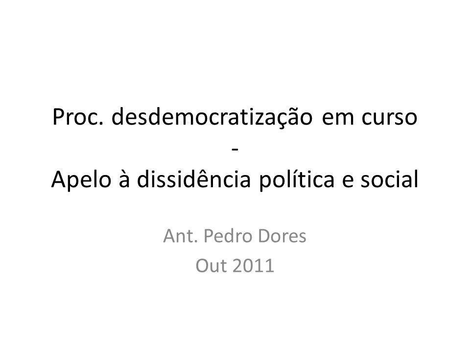 Proc. desdemocratização em curso - Apelo à dissidência política e social Ant. Pedro Dores Out 2011
