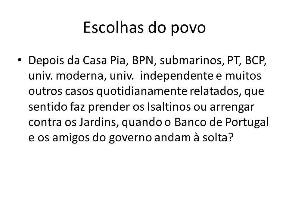 Escolhas do povo Depois da Casa Pia, BPN, submarinos, PT, BCP, univ. moderna, univ. independente e muitos outros casos quotidianamente relatados, que