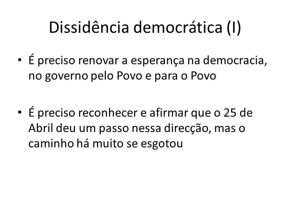 Dissidência democrática (I) É preciso renovar a esperança na democracia, no governo pelo Povo e para o Povo É preciso reconhecer e afirmar que o 25 de