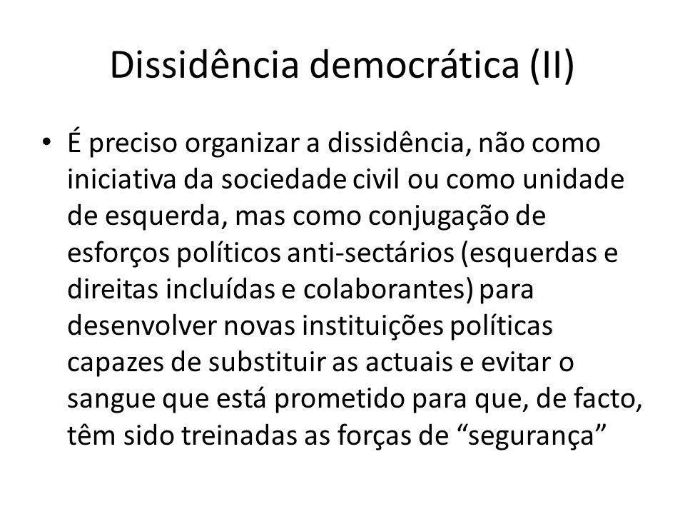 Dissidência democrática (II) É preciso organizar a dissidência, não como iniciativa da sociedade civil ou como unidade de esquerda, mas como conjugaçã