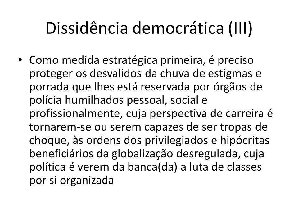 Dissidência democrática (III) Como medida estratégica primeira, é preciso proteger os desvalidos da chuva de estigmas e porrada que lhes está reservad