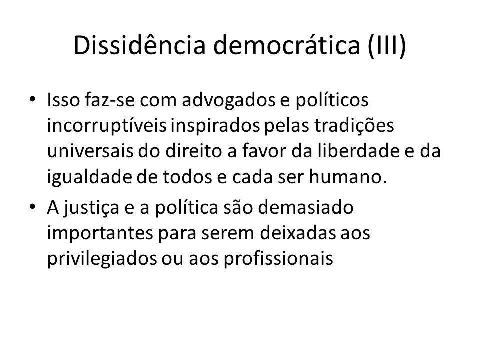 Dissidência democrática (III) Isso faz-se com advogados e políticos incorruptíveis inspirados pelas tradições universais do direito a favor da liberda